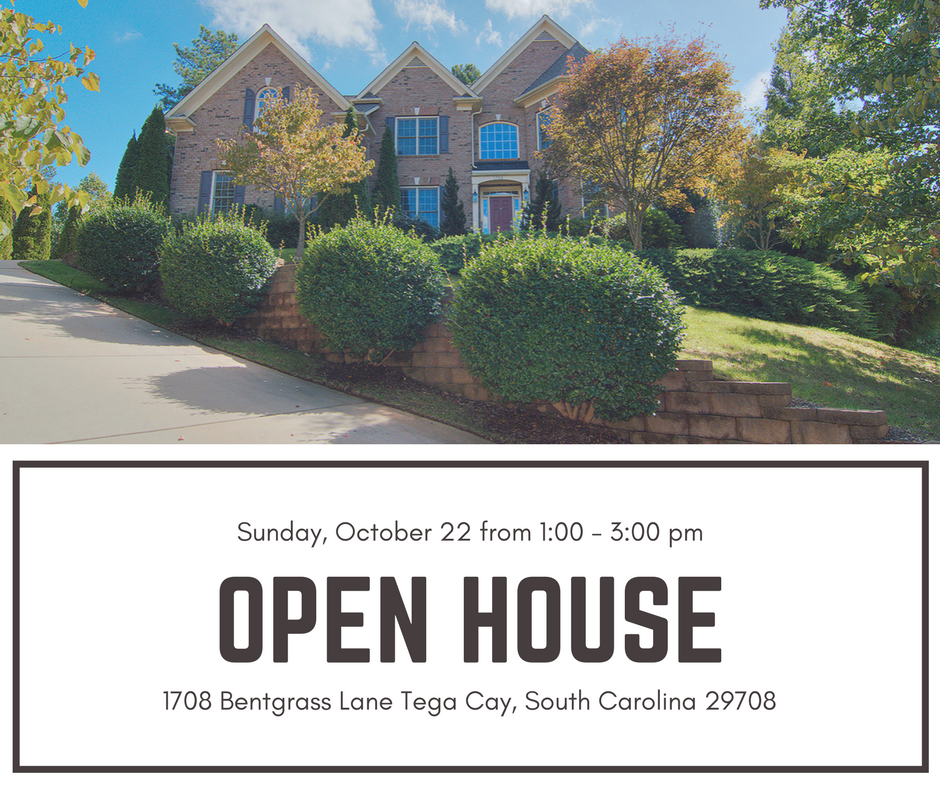 OPEN HOUSE ~ SUNDAY 10/22 ~ 1 – 3 PM ~ 1708 BENTGRASS LANE TEGA CAY, SC 29708